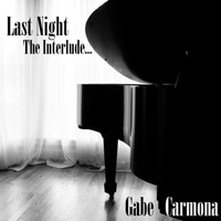 Gabe Carmona | Last Night: The Interlude (Unplugged)