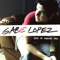 Gabe Lopez | This Is About You