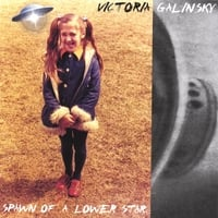 Victoria Galinsky | Spawn Of A Lower Star
