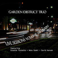 Garden District Trio | Live Sessions, Vol. 08-15-2012 (feat. Eduardo Tozzatto, Nobu Ozaki & David Hansen)