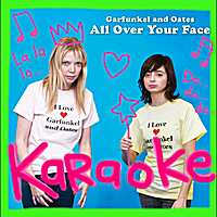 Garfunkel and Oates | All Over Your Face (Karaoke)