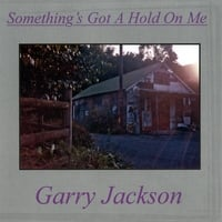 Garry Jackson | Something's Got A Hold On Me