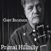 Gary Backhaus | Primal Hillbilly