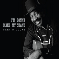 Gary B Cooke | I'm Gonna Make My Stand