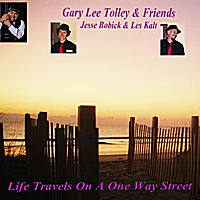 Gary Lee Tolley & Friends | Life Travels On a One Way Street (feat. Gary Lee Tolley, Jesse Bobick & Les Kalt)