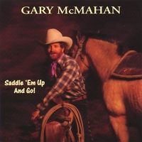 Gary Mcmahan | Saddle 'em Up And Go!