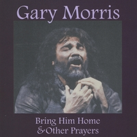 Gary Morris | Bring Him Home & Other Prayers