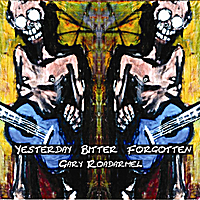 Gary Roadarmel | Yesterday Bitter Forgotten