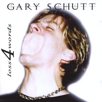 Gary Schutt | Loss 4 Words
