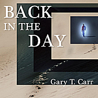 Gary T. Carr | Back in the Day