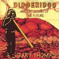 Gary Thomas | Didgeridoo - Ancient Sound of the Future