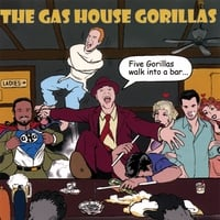The Gas House Gorillas | Five Gorillas Walk Into a Bar...
