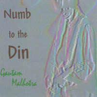Gautam Malhotra | Numb to the Din