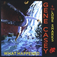 Gene Casey & the Lone Sharks | What Happened