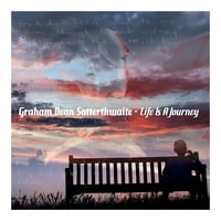 Graham Dean Satterthwaite | Life Is A Journey