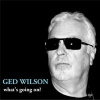 Ged Wilson | What's Going On?