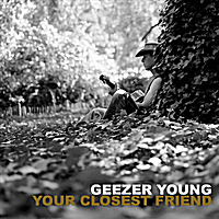 Geezer Young | Your Closest Friend