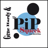 Gene Hardy & The Pip Squeek Orchestra | Gene Hardy & The Pip Squeek Orchestra