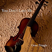 Gene Pringle | You Don't Love Me