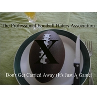 The Professional Football Haters Association | Don't Get Carried Away (It's Just a Game)