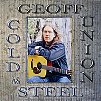 Geoff Union | Cold As Steel