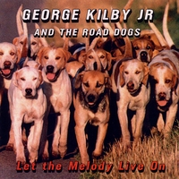 George Kilby Jr and The Road Dogs | Let the Melody Live On
