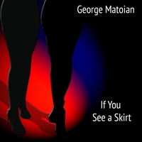 George Matoian | If You See a Skirt