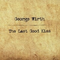 George Wirth | The Last Good Kiss