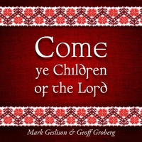 Mark Geslison & Geoff Groberg | Come Ye Children of the Lord