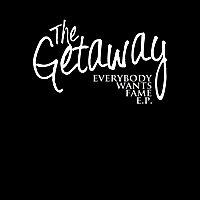 "The Getaway | ""Everybody Wants Fame EP"""
