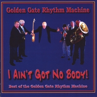 Golden Gate Rhythm Machine | Best of the Golden Gate Rhythm Machine - I Ain't Got No Body!