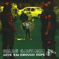 Ghani Gautama | Give 'Em Enough Hope
