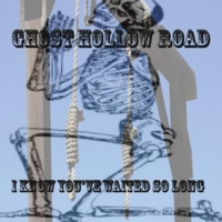 Ghost Hollow Road | I Know You've Waited So Long
