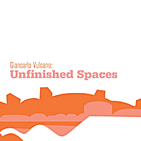 Giancarlo Vulcano | Unfinished Spaces