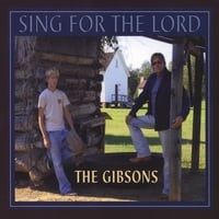 The Gibsons | Sing For The Lord