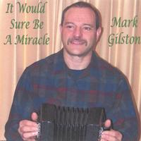 Mark Gilston | It Would Sure Be A Miracle