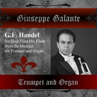 Giuseppe Galante | G. F. Handel: Messiah in G Major for Trumpet and Organ, HWV 56: He Shall Feed His Flock