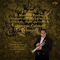 Giuseppe Galante, Charles Galante & Joseph Galante | J.S. Bach: St. Matthew Passion for Trumpet, Organ and Orchestra, BWV 244: No. 54: O Haupt voll Blut und Wunden
