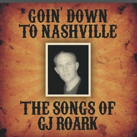 G J Roark | Goin' Down to Nashville