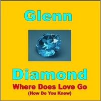 Glenn Diamond | Where Does Love Go (How Do You Know)