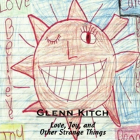 Glenn Kitch | Love, Joy, and Other Strange Things