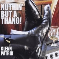 Glenn Patrik | Nuthin' But A Thang!