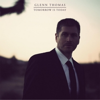 Glenn Thomas | Tomorrow Is Today