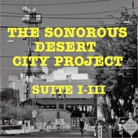 Glenn Weyant | The Sonorous Desert City Project: Suite I-III