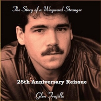 Glen Trujillo | The Story of a Wayward Stranger: 25th Anniversary Reissue