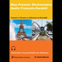 Global Publishers Canada Inc. & Dr. Daniel Muema | Mon Premier Dictionnaire Audio Français-Swahili