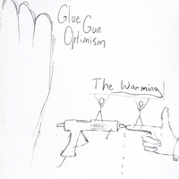 Glue Gun Optimism | The Warming