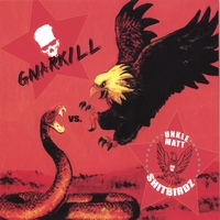 Gnarkill | Gnarkill vs. Unkle Matt & the Shitbirdz