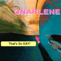 Gnarlene | That's So Gay!