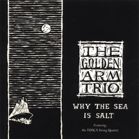 The Golden Arm Trio | Why The Sea Is Salt
